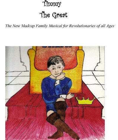 Timmy the Great – New Madcap Musical for Revolutionaries of All Ages