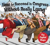 Capitol Steps: How To Succeed In Congress Without Really Lying