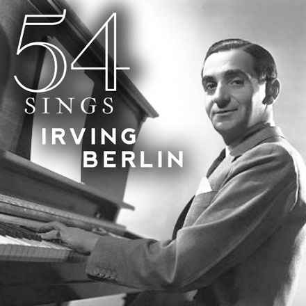 54 Below Sings Irving Berlin – There's No Business Like Show Business