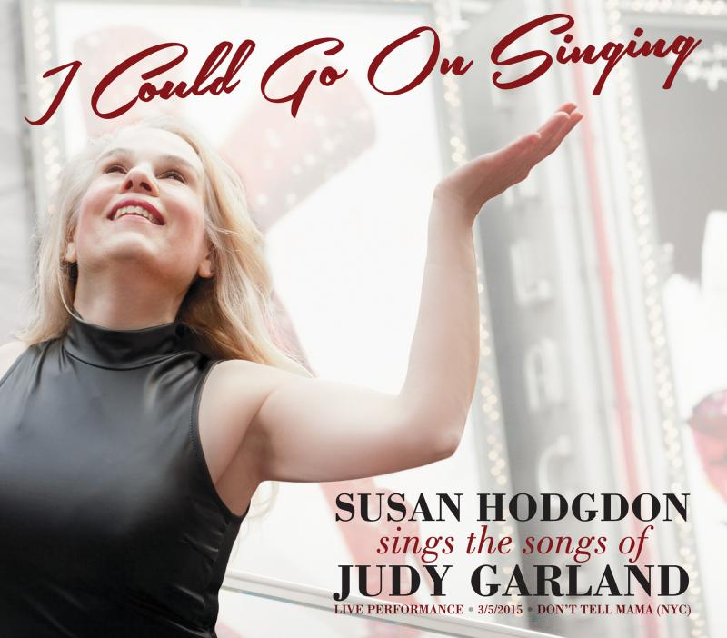 "Susan Hodgdon Sings The Songs of Judy Garland ""I Could Go On Singing"""