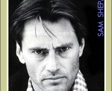 Sam Shepard, Award Winning Playwright, Actor, Director, and Icon — Dead At 73